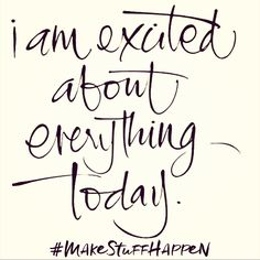 """Repeat after me """"I am excited about everything today! Say this often and Just see what an amazing day you'll have! That's the secret to #makestuffhappen"""
