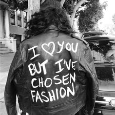 I LOVE YOU BUT I'VE CHOSEN FASHION
