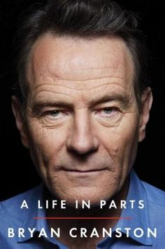 A Life in Parts by Bryan Cranston. Click on the cover to see if the book is available at Freeport Community Library.