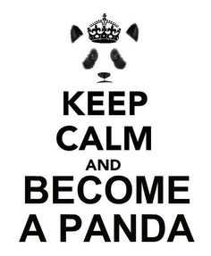 Keep Calm And BECOME A PANDA