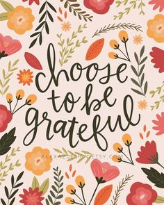 Choose to be Grateful - Floral Print - Hand lettering - Thanksgiving - Give Thanks - - Choose to Be Grateful – Fall Floral Print – Thanksgiving Print – Hand lettering - Now Quotes, Life Quotes Love, Crush Quotes, Fall Quotes, Fall Sayings, Pretty Quotes, Feeling Thankful, Be Thankful, Thankful Thursday