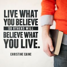 """Quote by Christine Caine on living what we believe so that people can see what we believe. """"Live what you believe so others will believe what you live."""""""