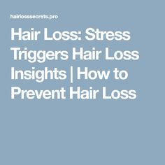 Hair Loss: Stress Triggers Hair Loss Insights   How to Prevent Hair Loss