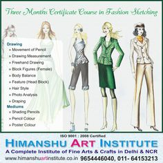 """3 MONTHS CERTIFICATE COURSE IN FASHION SKETCHING"" Course Content: Drawing » Movement of Pencil » Drawing Measurement » Freehand Drawing » Block Figures (Female) » Body Balance » Feature (Head Block) » Hair Style » Photo Analysis » Draping   Mediums » Shading Pencils » Pencil Colour  » Poster colour.  