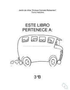 """1Jardín de niños """"Enrique Conrado Rebsamen""""Turno matutinoESTE LIBROPERTENECE A:3°B"""