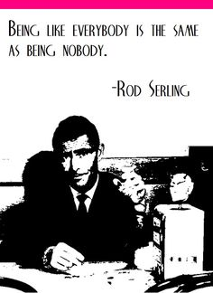 Twilight Zone's Rod Serling on individualism. Great Quotes, Quotes To Live By, Me Quotes, Motivational Quotes, Inspirational Quotes, Twilight Zone Quotes, Interesting Quotes, Meaningful Quotes, Quotable Quotes