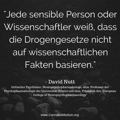 Ein Zitat von David Nutt, einem Neuropsychopharmakologen spezialisiert auf den Bereich Drogen und die Auswirkungen auf das Gehirn.  Cannabis Hanf Hemp Weed Marijuana Marihuana Medizin