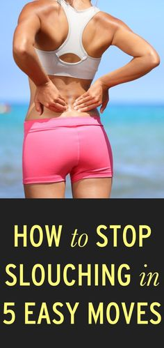 How to Stop Slouching in 5 Easy Moves | Stop slouching with these moves. #youresopretty