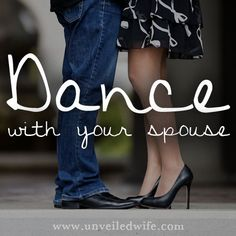 Dance with your spouse.  Toe to toe.  Embrace each other...embrace your marriage... embrace intimacy.