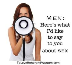 Men: Here's What I'd Like to Say to You About Sex (See if you'd agree!)