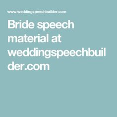 Bride speech material at weddingspeechbuilder.com