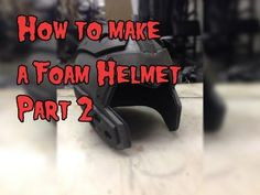 How To Make a Foam Helmet,Tutorial Part 1 - YouTube
