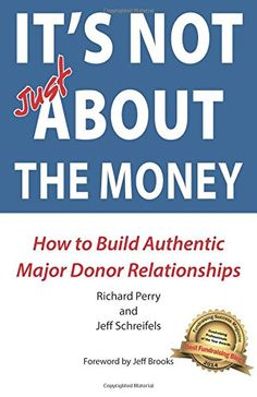 Build donor relationships - It's NOT JUST about the Money by Richard Perry ($13.50 for paperback) See sample chapter: http://www.pamelasgrantwritingblog.com/12DaysofChristmas2014/TOCandChapter1.pdf
