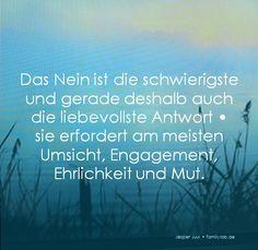 Das Nein ist die schwierigste und gerade deshalb auch die liebevollste Antwort •  sie erfordert am meisten Umsicht, Engagement, Ehrlichkeit und Mut. Jesper Juul • familylab.de