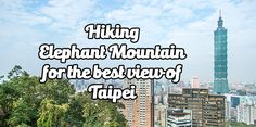 Tips for visiting and hiking Elephant Mountain for the best view of Taipei and Taipei 101. Information on how to get there, the trail and more