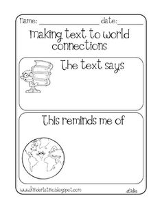 TEXT TO WORLD CONNECTIONS. It's important that we are continuously making worldly connections to everything that we do in the classroom. We want our students to see how beneficial their academia is to their lives in the long run. Even a worksheet as simple as this can spark a lot of conversation, just simply when reading a book. - Kaitlyn Griep