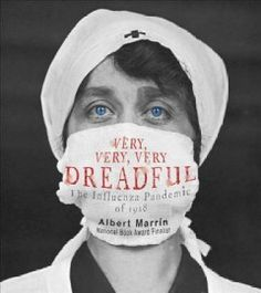Very, Very, Very Dreadful: The Influenza Pandemic of 1918 by Albert Marrin. From National Book Award finalist Albert Marrin comes a fascinating look at the history and science of the deadly 1918 flu pandemic--and the chances for another worldwide pandemic.