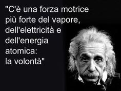 """""""There is a stronger driving force than steam, electricity, and atomic energy: the will."""""""