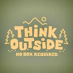think outside #inspiration For more quotes like this, visit www.quotesarelife.com