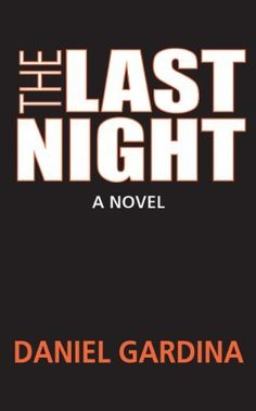 The Last Night by Daniel Gardina. $3.50. 264 pages. Author: Daniel Gardina. Publisher: King's Men Press (November 1, 2012)