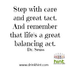 Step with care and great tact. And remember that life's a great balancing act. #drseuss #quotes #hintwater