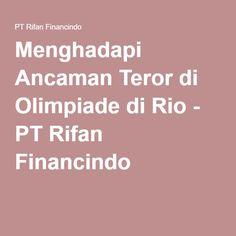 Menghadapi Ancaman Teror di Olimpiade di Rio - PT Rifan Financindo