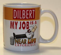 Dilbert My Job is a Near Life Experience Quirky by TheUnextreme