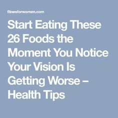 Start Eating These 26 Foods the Moment You Notice Your Vision Is Getting Worse – Health Tips