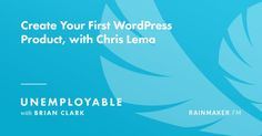 Create Your First WordPress Product with Chris Lema
