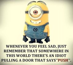 Remember, sad push door! 。◕‿◕。 See my Despicable Me Minions pins https://www.pinterest.com/search/my_pins/?q=minions