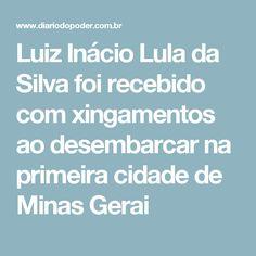 Luiz Inácio Lula da Silva foi recebido com xingamentos ao desembarcar na primeira cidade de Minas Gerai