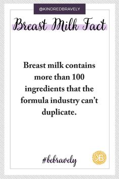 Breast milk contains more than 100 ingredients that the formula industry can't duplicate. Kindred Bravely breast milk fact.