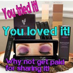 Younique - you tried it.  You loved it.  Get paid for sharing it!!