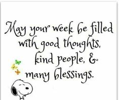 May your week be filled with good thoughts, kind people, and many blessings. Great Quotes, Me Quotes, Motivational Quotes, Funny Quotes, Inspirational Quotes, Good Thoughts, Positive Thoughts, Positive Vibes, Positive Quotes