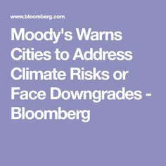 Moody's Warns Cities to Address Climate Risks or Face Downgrades - Bloomberg