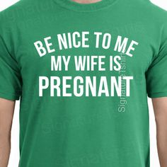Be Nice To Me My Wife Is Pregnant T-shirt Father's Day Pregnancy Announcement Daddy New Baby Gift Shower Gift for Dad TShirt Awesome dad