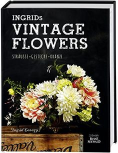 Ingrids Vintage Flowers: Sträuße - Gestecke - Kränze von Ingrid Carozzi http://www.amazon.de/dp/3772474160/ref=cm_sw_r_pi_dp_YoD6wb0626TBK