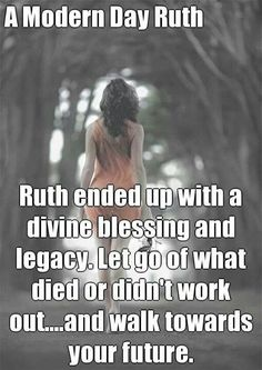 A Modern Day Ruth Ruth ended up with a divine blessing and legacy. Let go of what died or didn't work out.and walk towards your future. Faith Quotes, Bible Quotes, Bible Verses, Me Quotes, Scriptures, Godly Relationship, Relationships, Encouragement, Christian Quotes