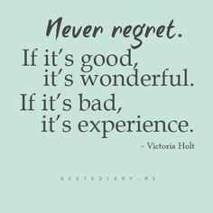 Never regret...