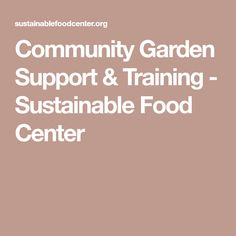 Community Garden Support & Training - Sustainable Food Center