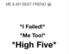 I failed Me too!     High five