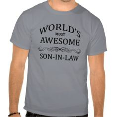 Worlds Most Awesome Son In Law T Shirts Funny Tshirts Tees