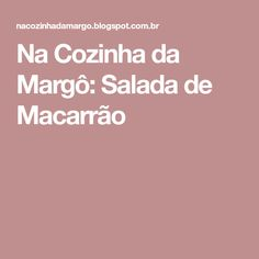 Na Cozinha da Margô: Salada de Macarrão