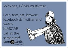 Why yes, I CAN multi-task... I can text, eat, browse Facebook & Twitter and watch NASCAR ...all at the same time!!