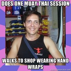 Does on Muay Thai session. Walks to shop wearing hand wraps.