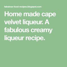 Home made cape velvet liqueur. A fabulous creamy liqueur recipe. South African Recipes, Liqueur, Fabulous Foods, Cape, Velvet, Homemade, Traditional, Mantle, Cabo