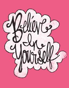 BELIEVE IN YOURSELF by Matthew Taylor Wilson https://society6.com/product/believe-in-yourself-utx_print?curator=themotivatedtype