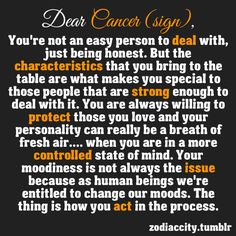 Cancer (sign): not easy to deal with, special characteristics, protective, controlled, moodiness that isn't an issue, acting (good) in the process.