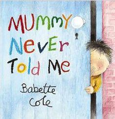 Mummy never told me written and illus. by Babette Cole Language: English London : Cape Children's, 40 p. Jazz Jennings, Book Organization, Funny Illustration, Children's Picture Books, Every Day Book, Book Summaries, Best Selling Books, Tooth Fairy, Book Of Life