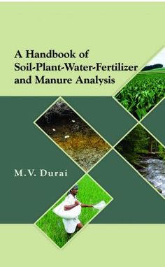 A Handbook of Soil-Plant-Water-Fertilizer and Manure Analysis ISBN 9789381450185(HB)